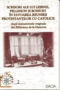 Scrisori Ale Lui Leibniz, Pellisson si Bossuet In Favoarea Reunirii Protestantilor Cu Catolicii - Cuteanu Cerasel
