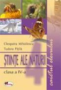 Stiinte ale naturii, clasa a IV-a. Caietul elevului - Tudora Pitila, Cleopatra Mihailescu
