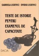 Teste De Istorie Pentru Examenul De Capacitate - Lisievici Gabriela, Lisievici Ovidiu
