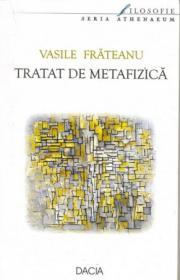 Tratat De Metafizica - Frateanu Vasile
