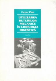 Utilizarea Suturilor Mecanice In Chirurgia Digestiva - Cezar Pop