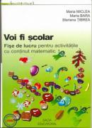 Voi Fi Scolar - Fise De Lucru Pentru Activitatile Cu Continut Matematic - Miclea Maria, Bara Maria, Tibrea Mariana