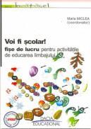 Voi Fi Scolar!-fise De Lucru Pentru Activitatile De Educarea Limbajului - Miclea Maria (coord)
