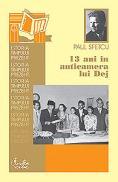 13 ani in anticamera lui Dej - Editia a II-a revizuita - Paul Sfetcu