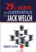 29 de secrete ale leadershipului de la Jack Welch - Robert Slater