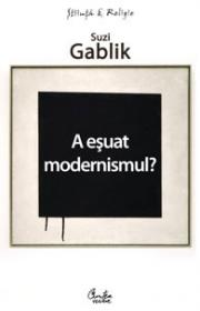 A esuat modernismul? - Suzi Gablik