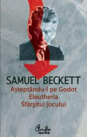 Asteptandu-l pe Godot; Eleutheria; Sfarsitul jocului - Samuel Beckett