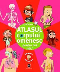 Atlasul corpului omenesc pentru cei mici - Larousse