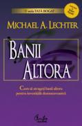 BANII ALTORA - Cum sa atrageti banii altora pentru investitiile dumneavoastra - tot ce trebuie sa stiti despre finantarea externa - Editia a II-a - Michael Lechter