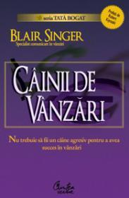 CAINII DE VANZARI - Nu trebuie sa fii un caine agresiv pentru a avea succes in vanzari - Blair Singer