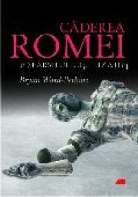 Caderea Romei si sfarsitul civilizatiei - Bryan Ward-Perkins