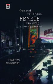 Cea mai frumoasa femeie din oras - Charles Bukowski