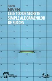 Cele 100 de secrete simple ale oamenilor de succes - Ceea ce au descoperit oamenii de stiinta si cum puteti sa folositi aceste descoperiri - David Niven