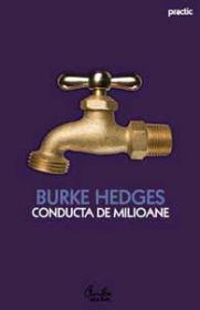 Conducta de milioane. Oricine isi poate construi o conducta de venit permanent in noua economie - Editia a III-a - Burke Hedges