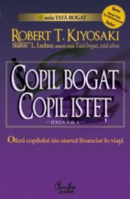 Copil bogat, copil istet. Startul financiar in viata - Editia a III-a revizuita - Robert T. Kiyosaki, Sharon L. Lechter
