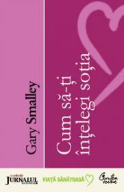 Cum sa-ti intelegi sotia (Editie Jurnalul National) - Gary Smalley