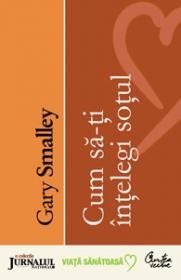 Cum sa-ti intelegi sotul (Editie Jurnalul National) - Gary Smalley