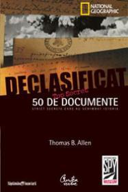 Declasificat. 50 de documente strict secrete care au schimbat istoria - Thomas B. Allen