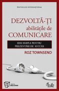 Dezvolta-ti abilitatile de comunicare - Idei simple pentru prezentari de succes - Roz Townsend
