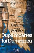 Dupa moartea lui Dumnezeu - John D. Caputo, Gianni Vattimo
