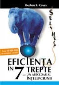 Eficienta in 7 trepte sau un abecedar al intelepciunii - Covey Stephen R.