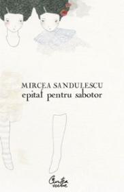 Epitaf pentru sabotor - Mircea Sandulescu