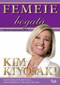 Femeie bogata - Ghid de investitii pentru femei - Deoarece urasc sa mi se spuna ce sa fac! - Kim Kiyosaki