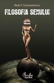 Filosofia sexului - Radu F. Constantinescu