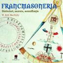 Francmasoneria - simboluri, secrete, semnificatie - W. Kirk MacNulty