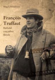 Francois Truffaut, barbatul care iubea filmele - Magda Mihailescu