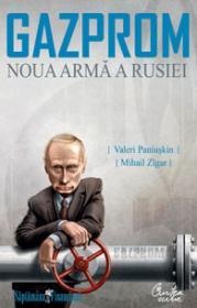 GAZPROM - Noua arma a Rusiei - Valeri Paniuskin, Mihail Zigar