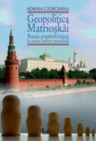 Geopolitica Matrioskai - Rusia postsovietica in noua ordine mondiala, vol. I - Adrian Cioroianu