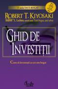 Ghid de investitii - Cum sa investesti ca un om bogat - Robert T. Kiyosaki, Sharon L. Lechter