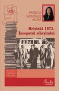 Helsinki 1975. Inceputul sfarsitului - Degradarea regimului din Romania si singularitatea lui in blocul de Est - Patricia Gonz?lez Aldea