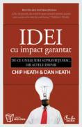 Idei cu impact garantat - De ce unele idei supravietuiesc, iar altele dispar - Chip Heath & Dan Heath