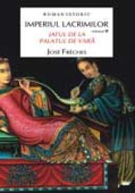 Imperiul lacrimilor/ vol 2. Jaful de la palatul de vara - Jose Freches