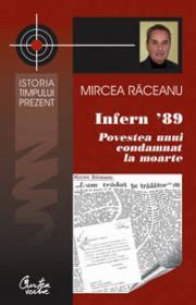 Infern '89 - Povestea unui condamnat la moarte - Mircea Raceanu