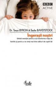 Ingerasii nostri - Ghidul esential pentru a-ti transforma viata de familie si de a te simti mai bine alaturi de copiii tai - Dr. Tanya Byron & Sacha Baveystock