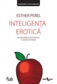 Inteligenta erotica. Reconcilierea vietii erotice cu viata de familie - Editia a II-a - Esther Perel