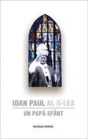 Ioan Paul al II-lea - Un Papa Sfant - Nicolae Mares