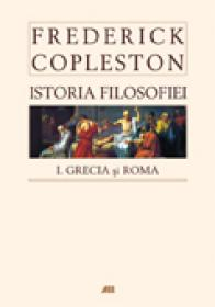 Istoria filosofiei, vol. I Grecia si Roma, editie necartonata - Frederick Copleston