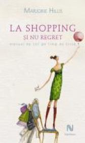 La Shopping Si Nu Regret. Manual De Stil Pe Timp De Criza - Marjorie Hillis