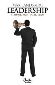Leadership. Viziune, motivatie, elan - Editia a II-a - Max Landsberg