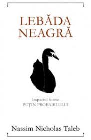 Lebada neagra - Impactul foarte putin probabilului - Editia a II-a revizuita - Nassim Nicholas Taleb