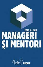 Manageri si mentori - Crearea parteneriatelor educationale - Chip R. Bell