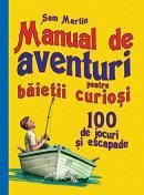 Manual de aventuri pentru baietii curiosi - 100 de jocuri si escapade - Sam Martin