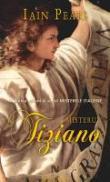 Misterul Tiziano - Iain Pears