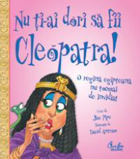 Nu ti-ai dori sa fii Cleopatra! - O regina egipteana nu tocmai de invidiat - Jim Pipe