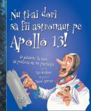 Nu ti-ai dori sa fii astronaut pe Apollo 13! - O misiune la care ai prefera sa nu participi - Ian Graham