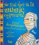 Nu ti-ai dori sa fii mumie egipteana! - Lucruri dezgustatoare pe care ai prefera sa nu le stii - David Stewart
